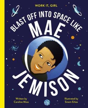 Mae Jemison : Blast Off into Space Like