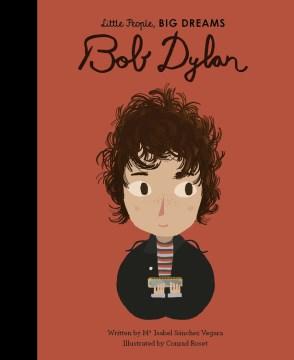 Bob Dylan / written by Maria Isabel Sanchez Vegara ; illustrated by Conrad Roset.