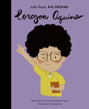 Corazon Aquino / written by Maria Isabel Sánchez Vegara ; illustrated by Ginnie Hsu.