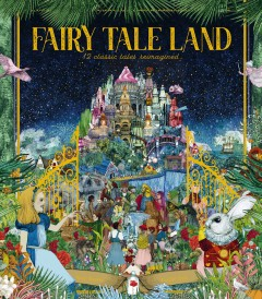 Fairy Tale Land : 12 Classic Tales Reimagined