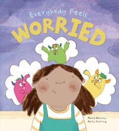 Everybody feels worried / Moira Harvey ; illustrated by Holly Sterling.