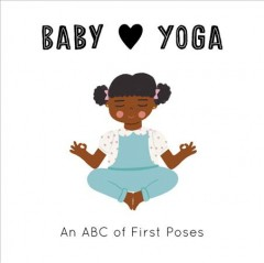 Baby Loves Yoga : An ABC of First Poses