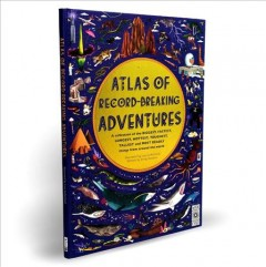 Atlas of record-breaking adventures / illustrated by Lucy Letherland ; written by Emily Hawkins.