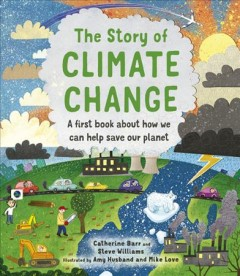 The story of climate change : a first book about how we can help save our planet