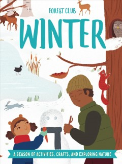 Forest Club Winter : A Season of Activities, Crafts, and Exploring Nature