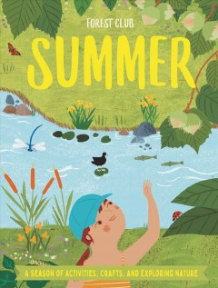 Forest Club Summer : A Season of Activities, Crafts, and Exploring Nature