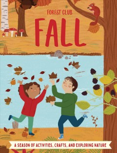 Forest Club Fall : A Season of Activities, Crafts, and Exploring Nature