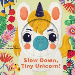 Little Faces : Slow Down, Tiny Unicorn!