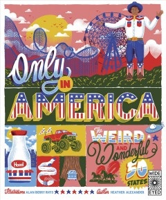 Only in America : The Weird and Wonderful 50 States