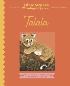 Talala : The Curious Leopard Cub Who Joined a Lion Pride