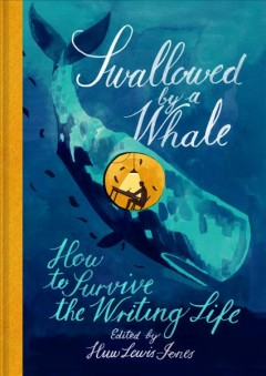 Swallowed by a Whale : How to Survive the Writing Life