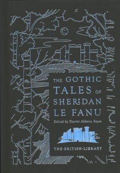 The Gothic Tales of Sheridan Le Fanu