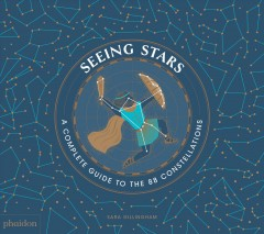 Seeing stars / A Complete Guide to the 88 Constellations