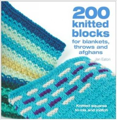 200 Knitted Blocks : For Afghans, Blankets and Throws