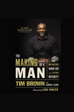 The making of a man: how men and boys honor God and live with integrity [electronic resource] / Tim Brown, with James Lund.