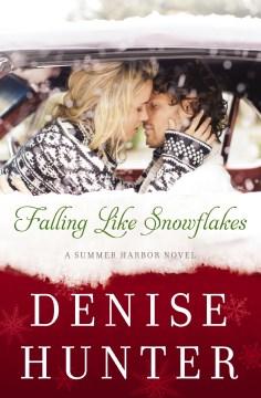 Falling like snowflakes Denise Hunter.