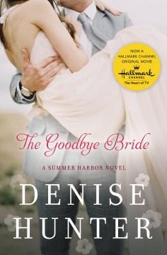 The goodbye bride : a Summer Harbor novel Denise Hunter.