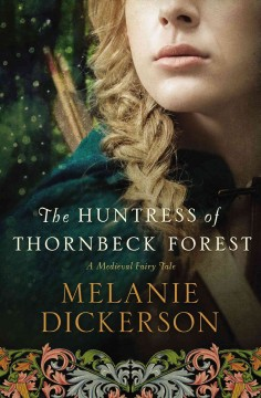 The huntress of Thornbeck Forest Melanie Dickerson.