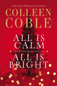 All is calm, all is bright : a Colleen Coble Christmas collection Colleen Coble.