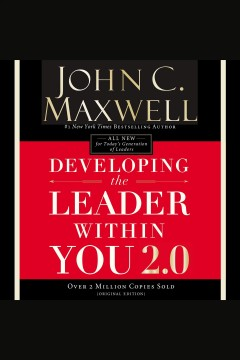Developing the leader within you 2.0 [electronic resource] / John C. Maxwell.