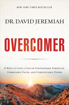 Overcomer : 8 ways to live a life of unstoppable strength, unmovable faith, and unbelievable power / David Jeremiah.