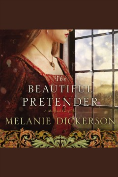 The beautiful pretender : a medieval fairy tale [electronic resource] / Melanie Dickerson.