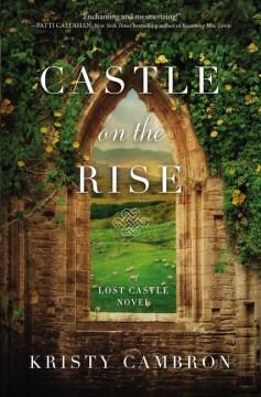 Castle on the rise : a Lost Castle novel Kristy Cambron.