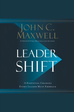 Leadershift : the 11 essential changes every leader must embrace [electronic resource] / John C. Maxwell.