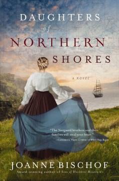 Daughters of Northern Shores : a novel Joanne Bischof.