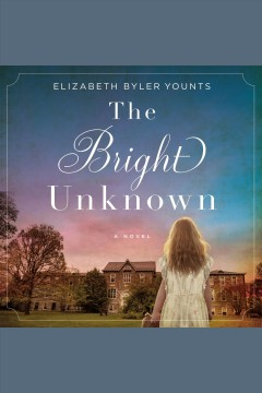 The bright unknown [electronic resource] / Elizabeth Byler Younts.