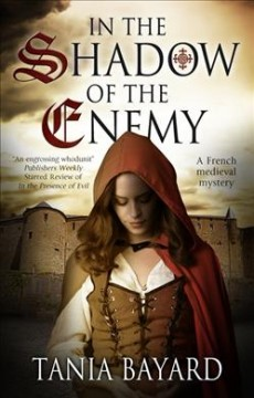 In the shadow of the enemy : a French medieval mystery / Tania Bayard.