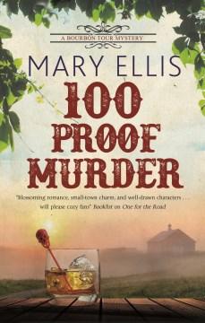 100 proof murder : [a bourbon tour mystery] / Mary Ellis.