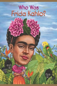Who was Frida Kahlo? [electronic resource] / by Sarah Fabiny ; illustrated by Jerry Hoare.