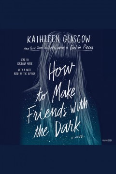 How to make friends with the dark [electronic resource] / Kathleen Glasgow.
