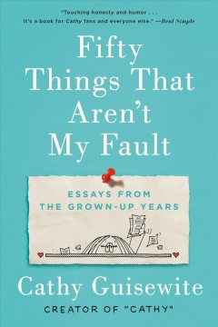 Fifty things that aren't my fault essays from the grown-up years / Cathy Guisewite.
