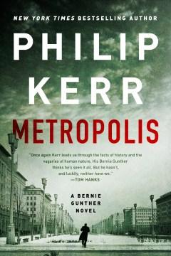 Metropolis : a Bernie Gunther novel / Philip Kerr.