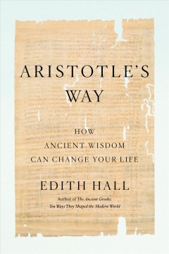 Aristotle's way : how ancient wisdom can change your life / Edith Hall.