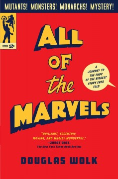 All of the marvels a journey to the ends of the biggest story ever told / Douglas Wolk.
