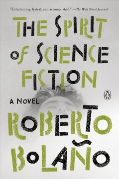 The spirit of science fiction Roberto Bolaño ; translated by Natasha Wimmer.