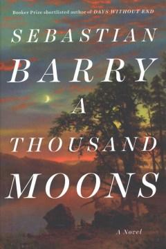 A thousand moons : a novel / Sebastian Barry.