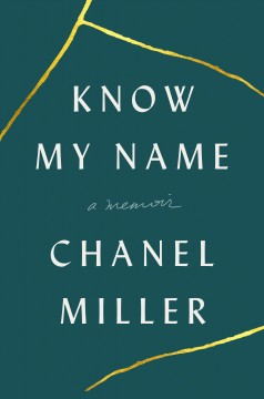 Know my name : a memoir / Chanel Miller.