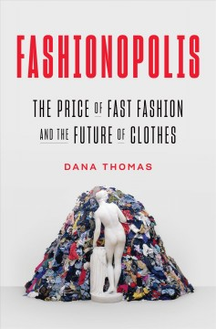 Fashionopolis : the price of fast fashion and the future of clothes