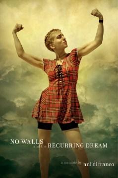 No walls and the recurring dream : a memoir