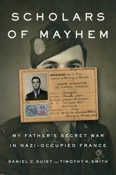 Scholars of mayhem : my father's secret war in Nazi-occupied France