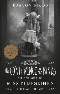 The conference of the birds / by Ransom Riggs.