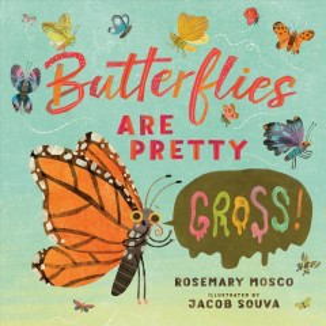 Butterflies Are Pretty... Gross!