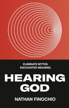 Hearing God : eliminate myths, encounter meaning