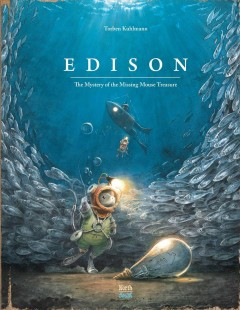 Edison : the mystery of the missing mouse treasure / Torben Kuhlmann ; translated by David Henry Wilson.
