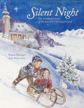 Silent night : the wonderful story of the beloved Christmas carol / Brigitte Weninger ; Julie Wintz-Litty ; translated by David Henry Wilson.