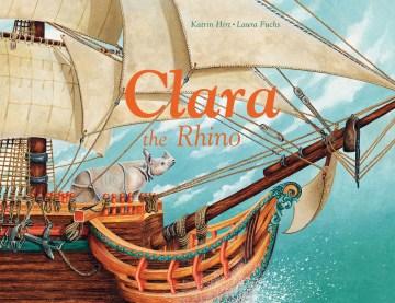 Clara the rhino / Katrin Hirt ; Laura Fuchs ; translated by David Henry Wilson.
